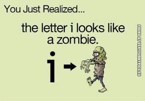 Funny Picture - The letter i looks like a zombie