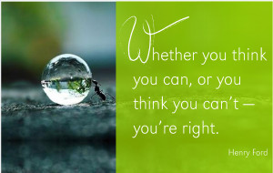henry-ford-quote-whether-you-think-you-can-or-think-you-can_t-you_re ...