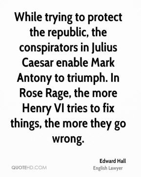 ... Mark Antony to triumph. In Rose Rage, the more Henry VI tries to fix