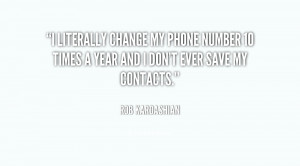 literally change my phone number 10 times a year and I don't ever ...