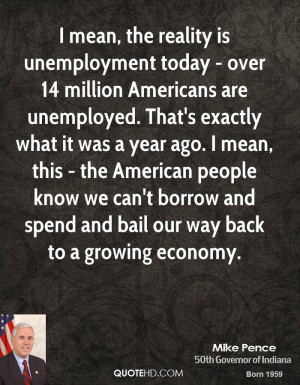 mean, the reality is unemployment today - over 14 million Americans ...