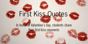 In honor of Valentine's Day, students share their first kiss moments