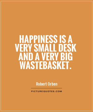 ... is a very small desk and a very big wastebasket. Picture Quote #1