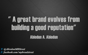 """great brand evolves from building a good reputation"""""""