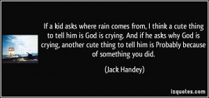 If a kid asks where rain comes from, I think a cute thing to tell him ...