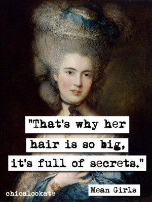 Mean Girls Big Hair Secrets Quote Art Print Poster by chicalookate, $ ...