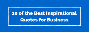 ... , Tricks & Templates 10 of the Best Inspirational Quotes for Business