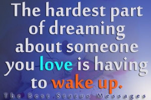... of dreaming about someone you love is having to wake up love quote