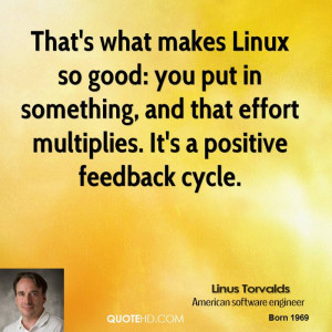 ... something, and that effort multiplies. It's a positive feedback cycle