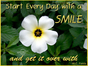 Start Every Day With A Smile And Get It Over With - Smile Quote