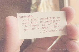 Strength: Keep alert, stand firm in your faith, be courageous, be ...