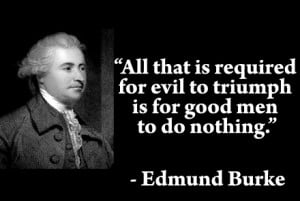 All that is required for evil to triumph is for good men to do nothing