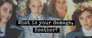 Heathers' Quotes: 14 One-Liners We Hope They Include In The TV Remake