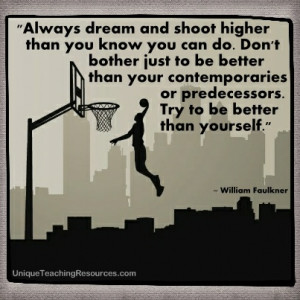 shoot higher than you know you can do. Don't bother just to be better ...