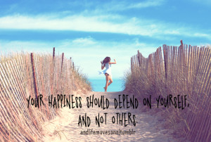 ... Happiness Should Depends on Yourself,And Not Others ~ Happiness Quote