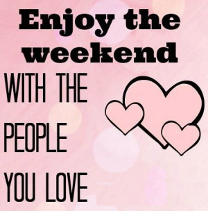 weekend quotes positive inspiring sayings enjoy happy weekend weekend ...