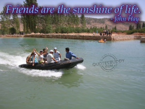 Friends are the sunshine of life ~ Friendship Quote