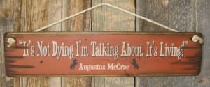 ... Augustus McCrae, Lonesome Dove Quote, Western, Antiqued, Wooden Sign