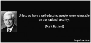 Unless we have a well-educated people, we're vulnerable on our ...
