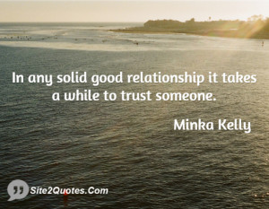 In any solid good relationship it takes a while to trust someone.