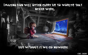 quote:Imagination will carry us to worlds that never were....-Carl ...