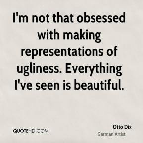 Otto Dix - I'm not that obsessed with making representations of ...