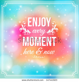 Enjoy every moment here and now. Motivating bright yellow poster ...