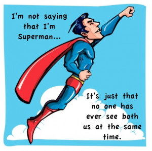Superman Quotes And Sayings Saying that i'm superman.