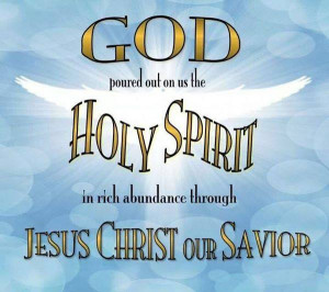 GOD poured out on us the HOLY SPIRIT in rich abundance through JESUS ...