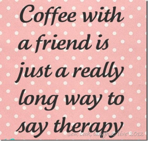 Coffee And Friends Quotes Coffee with friends