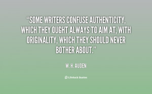 Some writers confuse authenticity, which they ought always to aim at ...
