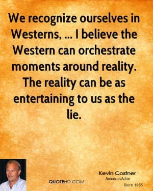 We recognize ourselves in Westerns, ... I believe the Western can ...