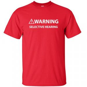 Shirt - Warning: Selective Hearing