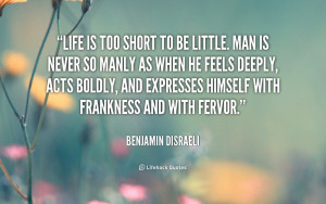 File Name : quote-Benjamin-Disraeli-life-is-too-short-to-be-little ...