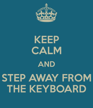 Step slowly away from the keyboard...