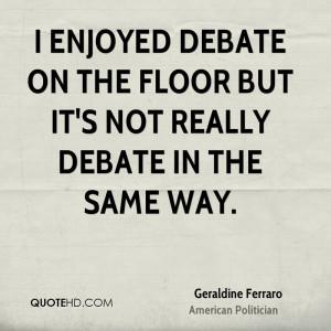 enjoyed debate on the floor but it's not really debate in the same ...