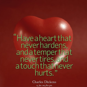 Quotes Picture: have a heart that never hardens, and a temper that ...