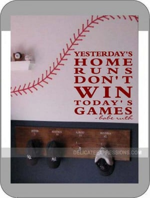 Home Runs Don't Win Today's Games -Babe Ruth