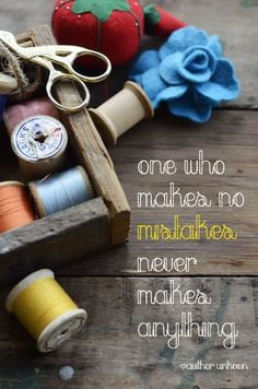 ... never makes anything quote, inspiring quote, inspiring sewing quote