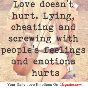 ... , cheating and screwing with people's feelings and emotions hurts