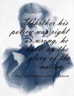 Sam Houston describing his friend and mentor, Andrew Jackson. More ...
