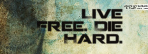 Live Free. Die Hard Profile Facebook Covers