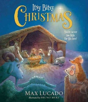 Itsy Bitsy Christmas by Max Lucado