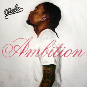 Wale – Ambition (Artwork) » wale-ambition