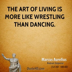 ... -aurelius-life-quotes-the-art-of-living-is-more-like-wrestling.jpg