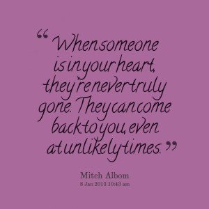 ... they're never truly gone they can come back to you, even at unlikely