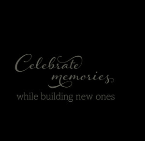 Celebrate memories while building new ones.