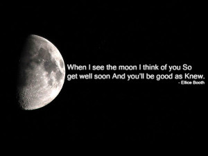 When I see the moon I think of you So get well soon And you'll be ...