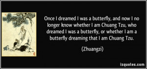 ... am Chuang Tzu, who dreamed I was a butterfly, or whether I am a