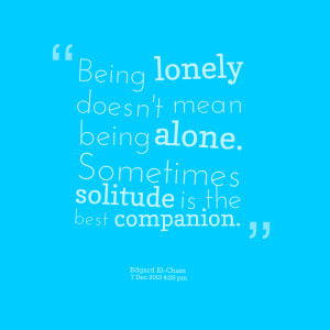 Quotes Picture: being lonely doesn't mean being alone sometimes ...